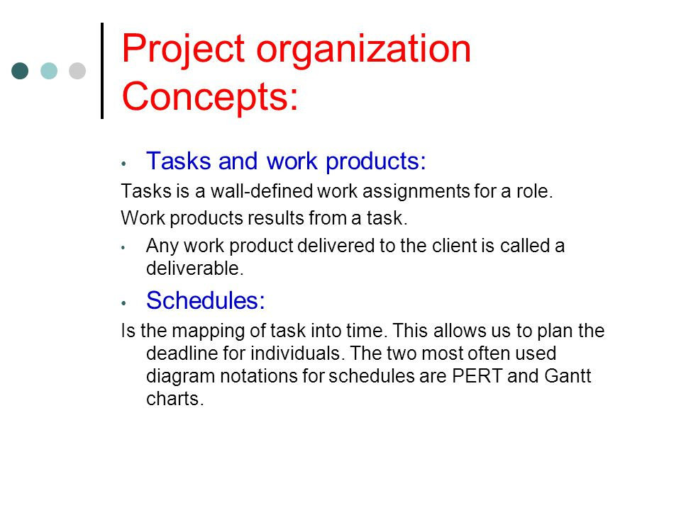 Project organization Concepts: Tasks and work products: Tasks is a wall-defined work assignments for a role.
