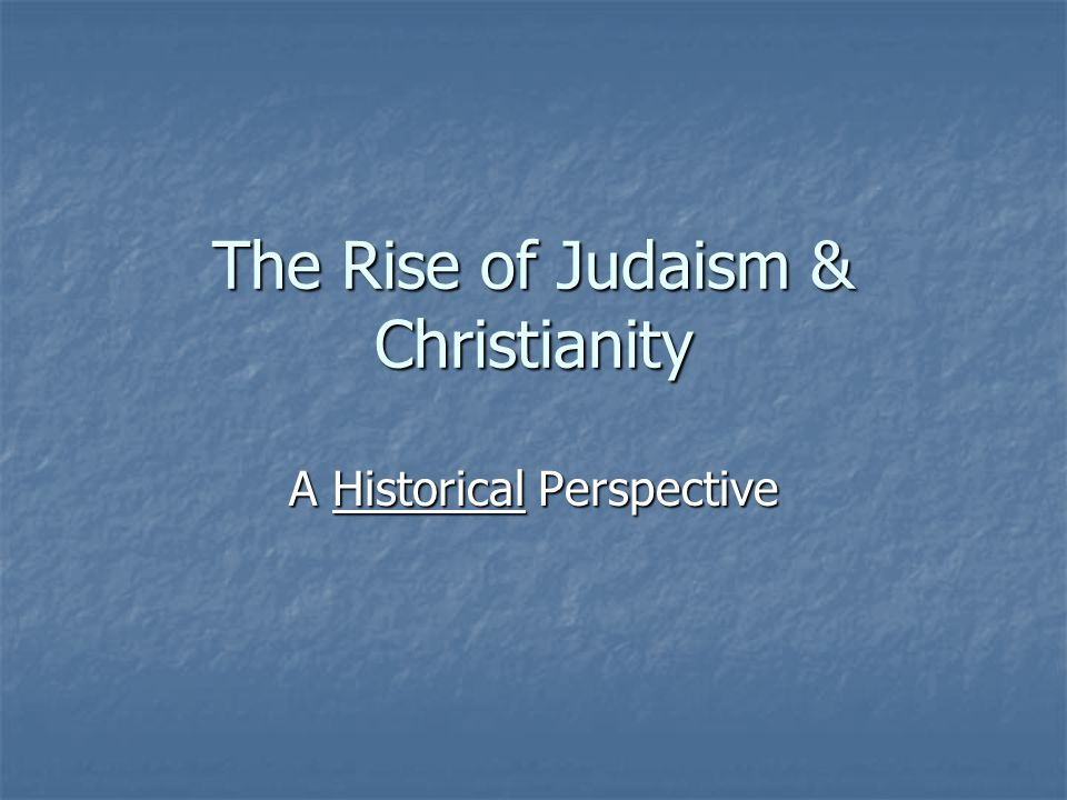 The Rise of Judaism & Christianity A Historical Perspective