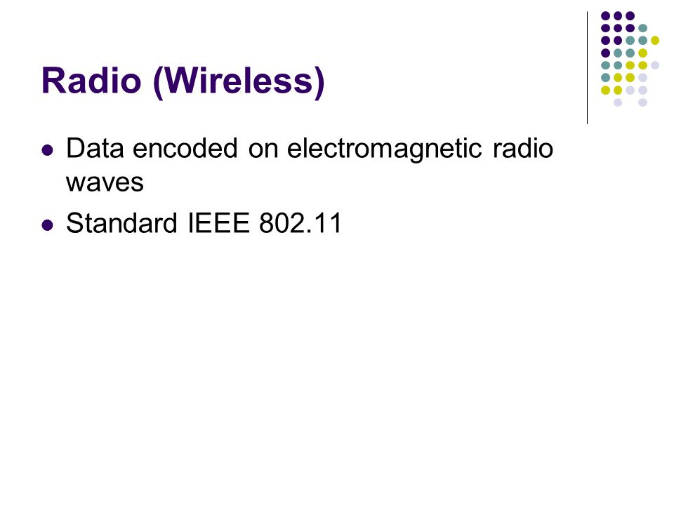 Radio (Wireless) Data encoded on electromagnetic radio waves Standard IEEE