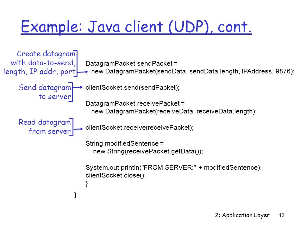 2: Application Layer42 Example: Java client (UDP), cont.