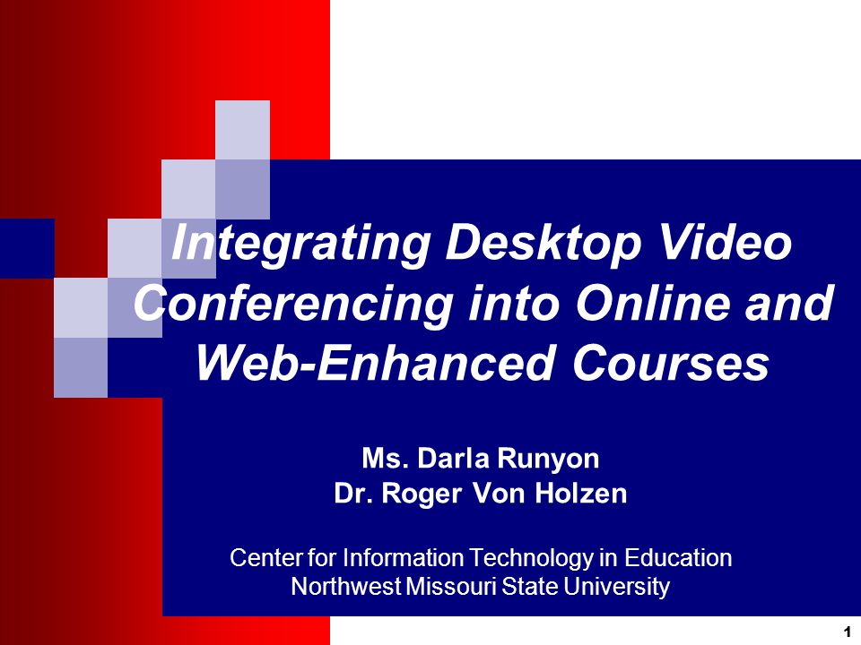 1 Integrating Desktop Video Conferencing into Online and Web-Enhanced Courses Ms.