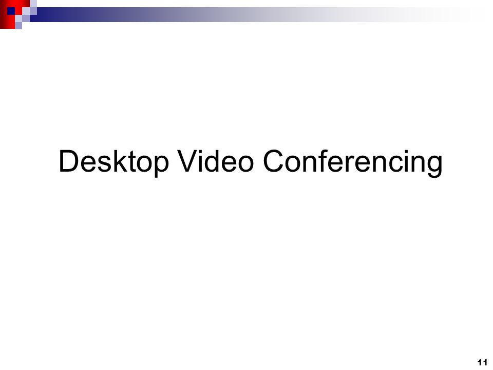11 Desktop Video Conferencing
