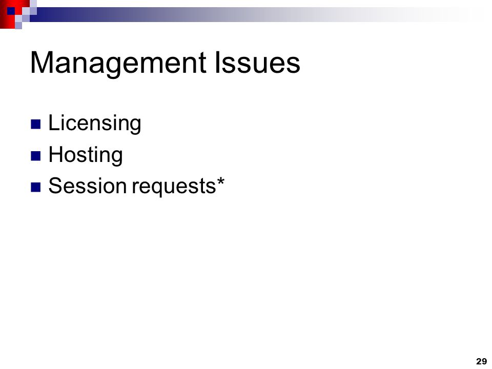 29 Management Issues Licensing Hosting Session requests*