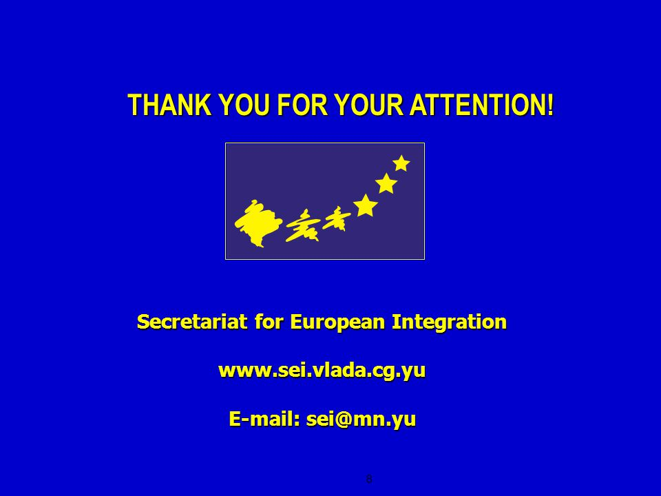 8 Secretariat for European Integration     THANK YOU FOR YOUR ATTENTION!