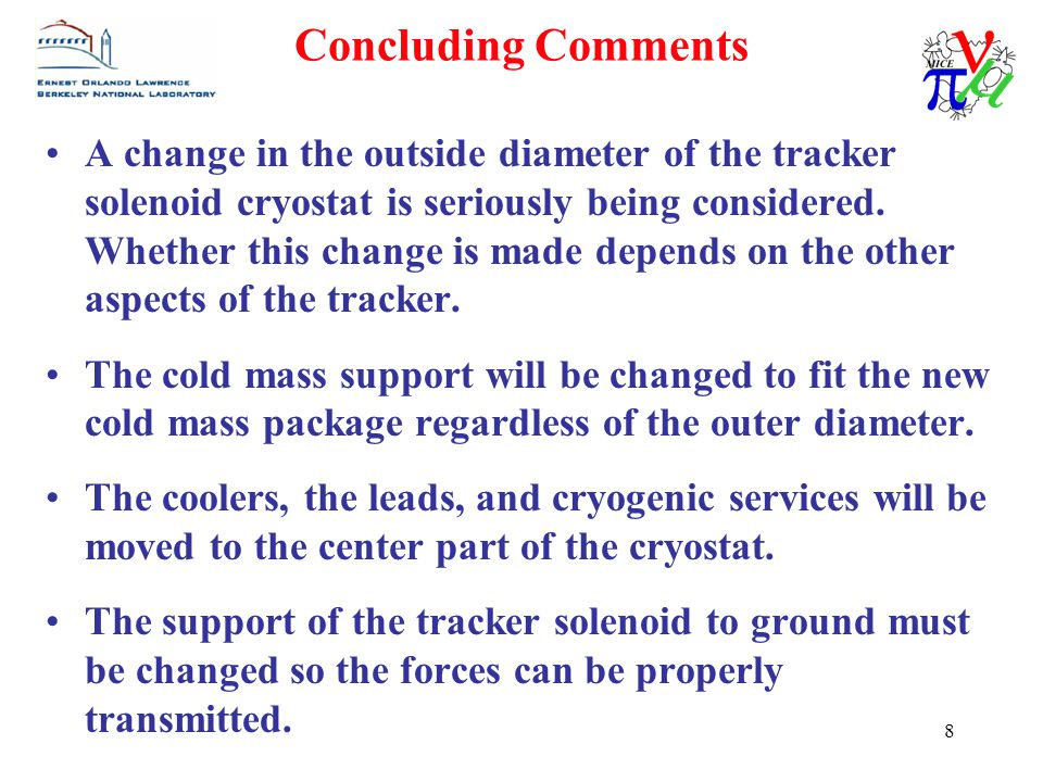 8 Concluding Comments A change in the outside diameter of the tracker solenoid cryostat is seriously being considered.