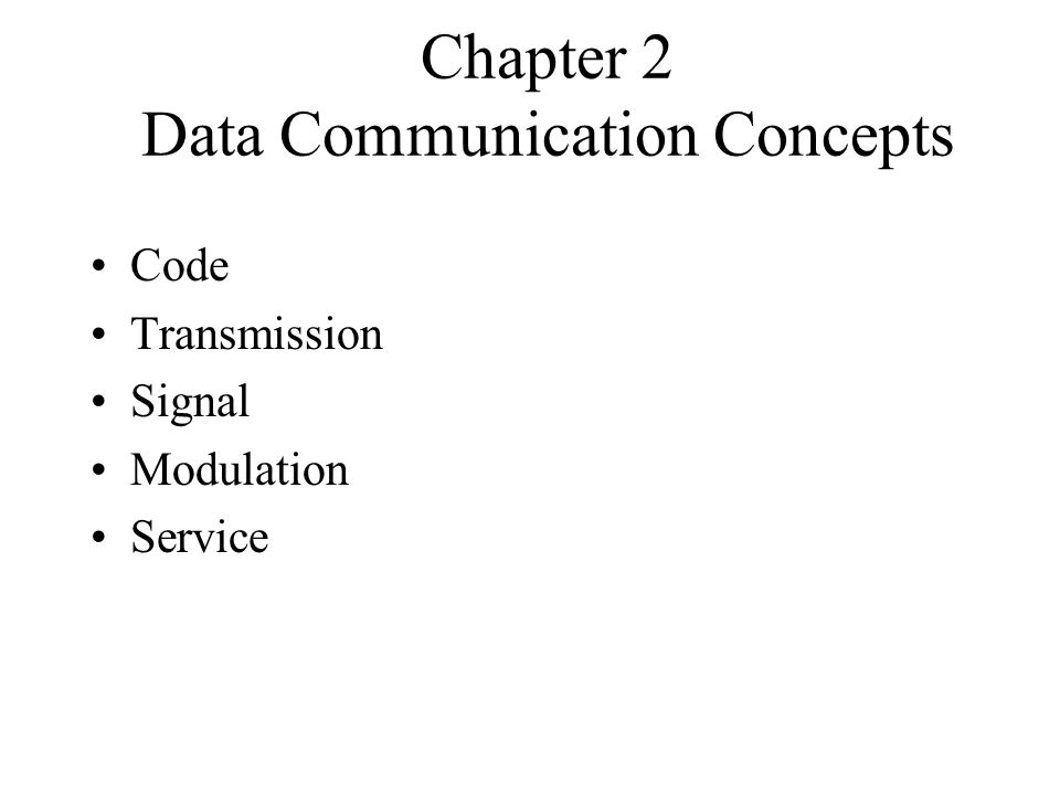 Chapter 2 Data Communication Concepts Code Transmission Signal Modulation Service