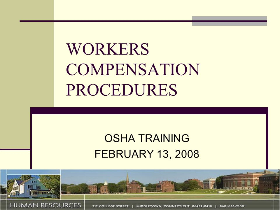 WORKERS COMPENSATION PROCEDURES OSHA TRAINING FEBRUARY 13, 2008