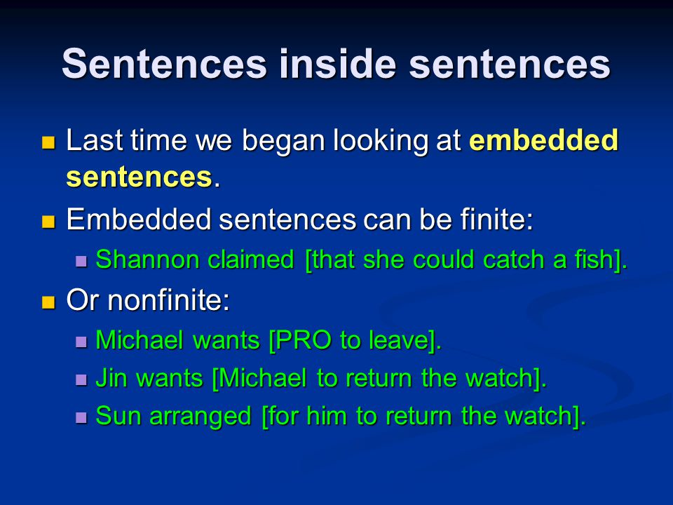 Sentences inside sentences Last time we began looking at embedded sentences.