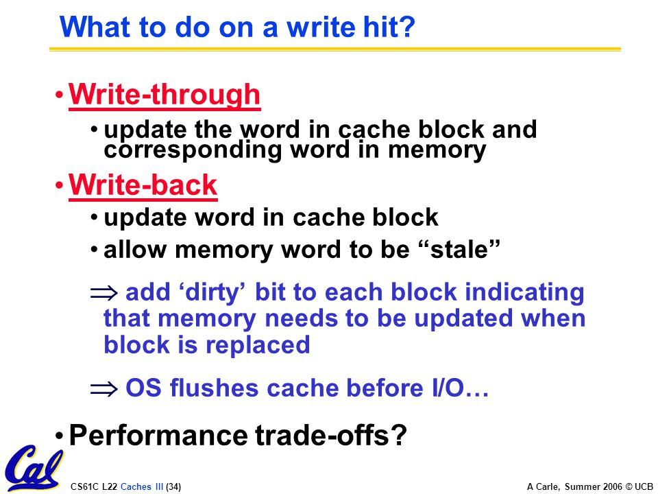 CS61C L22 Caches III (34) A Carle, Summer 2006 © UCB What to do on a write hit.