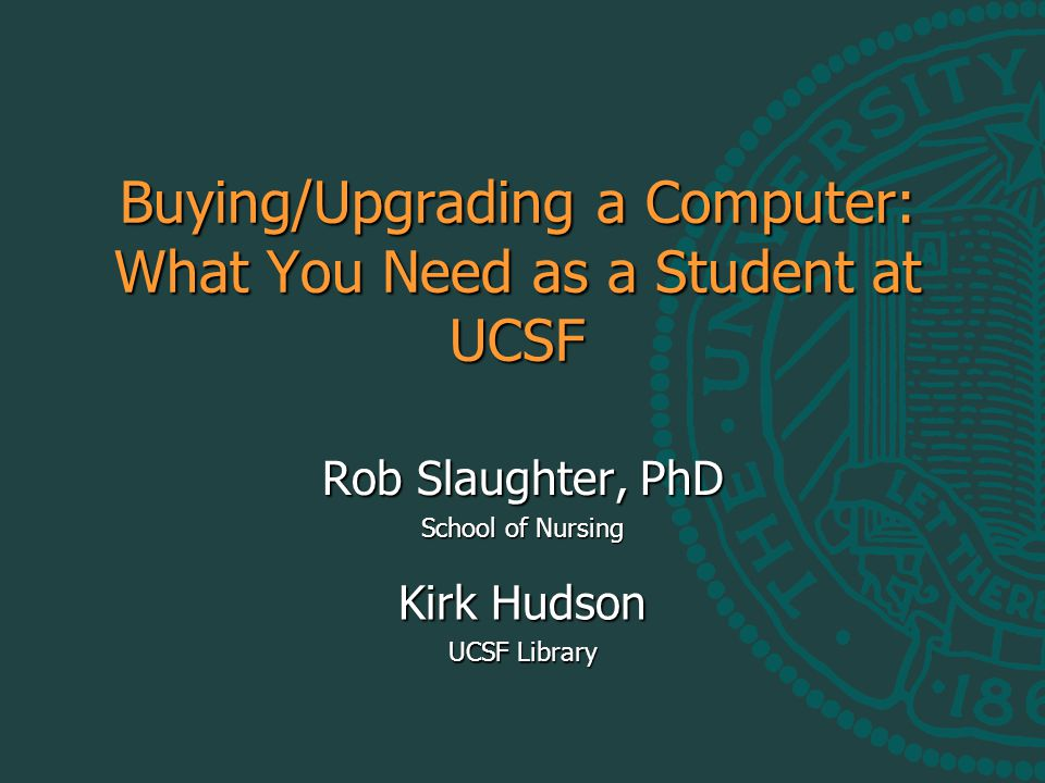 Buying/Upgrading a Computer: What You Need as a Student at UCSF Rob