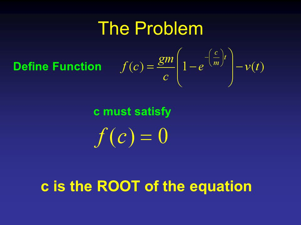 The Problem Define Function c must satisfy c is the ROOT of the equation