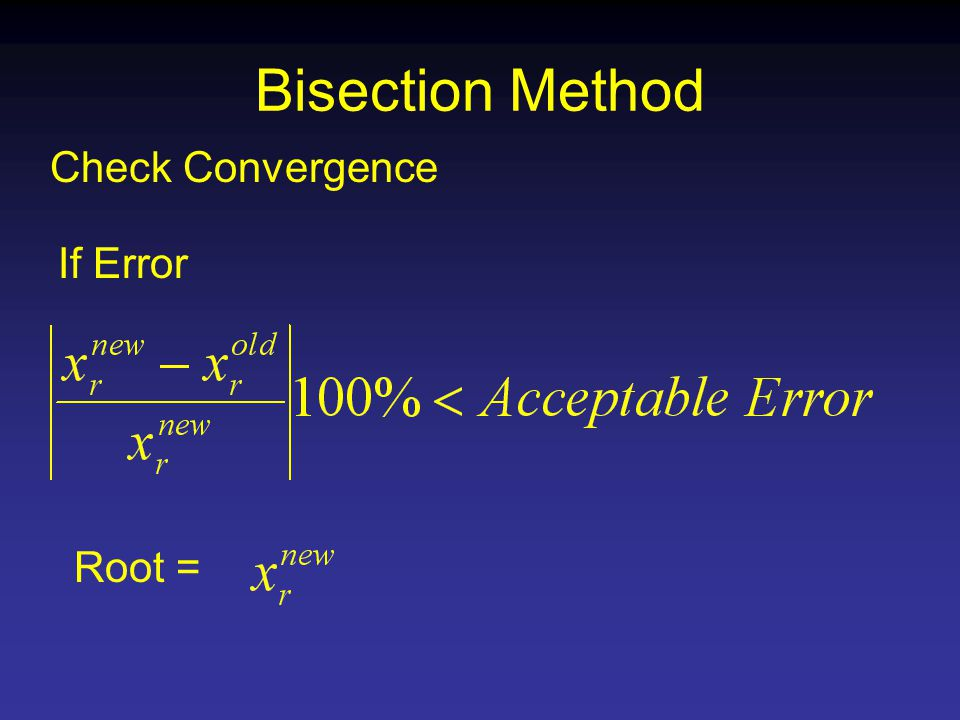 Bisection Method Check Convergence Root = If Error