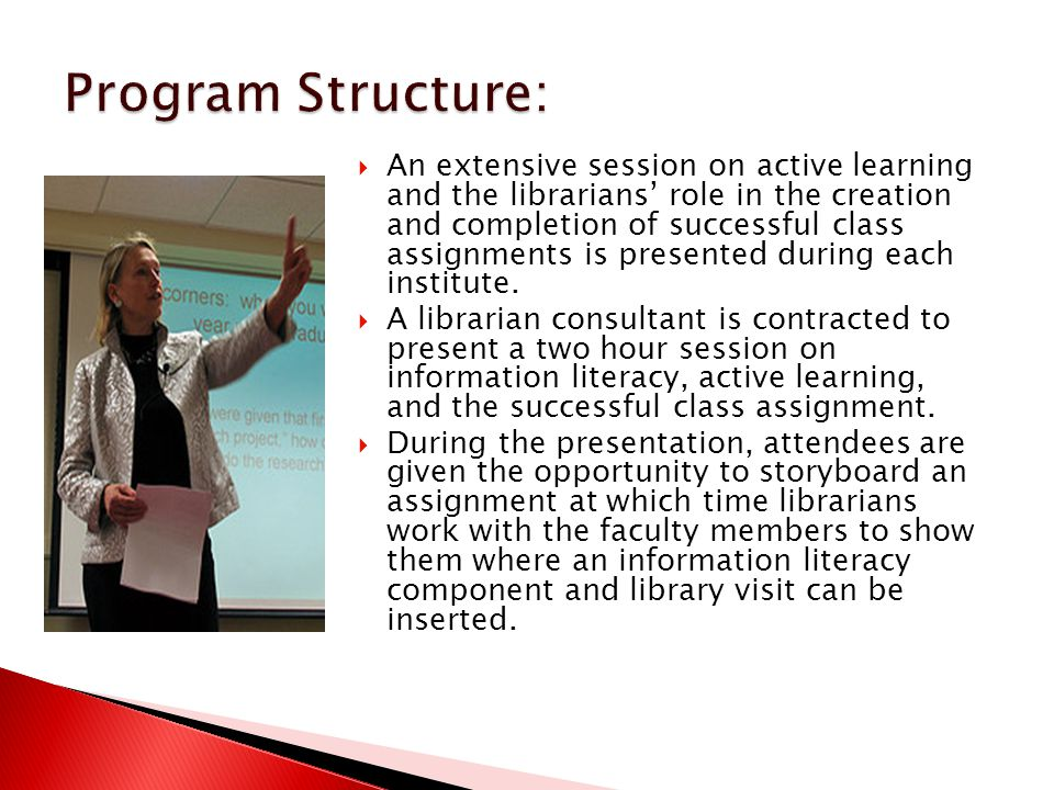  An extensive session on active learning and the librarians' role in the creation and completion of successful class assignments is presented during each institute.