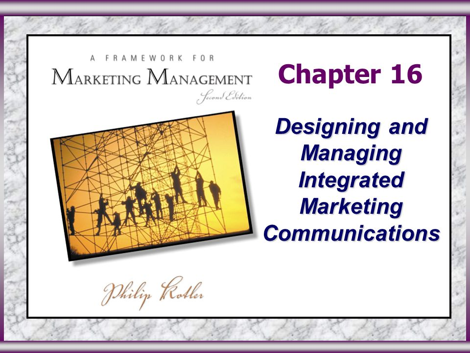 ©2003 Prentice Hall, Inc.To accompany A Framework for Marketing Management, 2 nd Edition Slide 0 in Chapter 16 Chapter 16 Designing and Managing Integrated Marketing Communications
