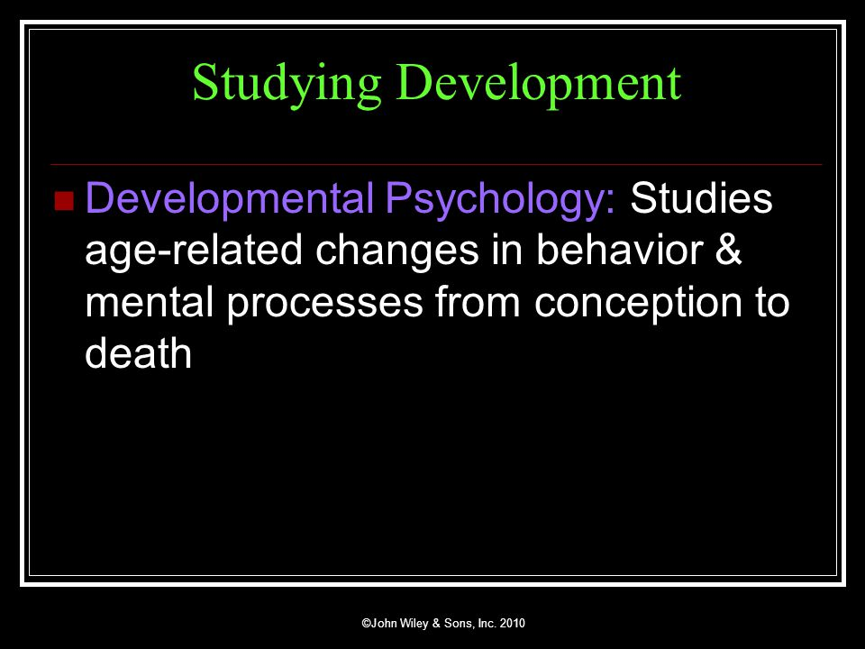 John Wiley & Sons, Inc CHAPTER 9 Life Span Development I PowerPoint