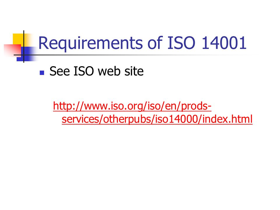 Requirements of ISO See ISO web site   services/otherpubs/iso14000/index.html