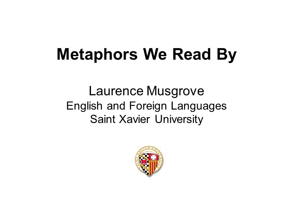 Metaphors we read by laurence musgrove english and foreign languages presentation transcript 1 metaphors we read by laurence musgrove english and foreign languages saint xavier university toneelgroepblik Gallery