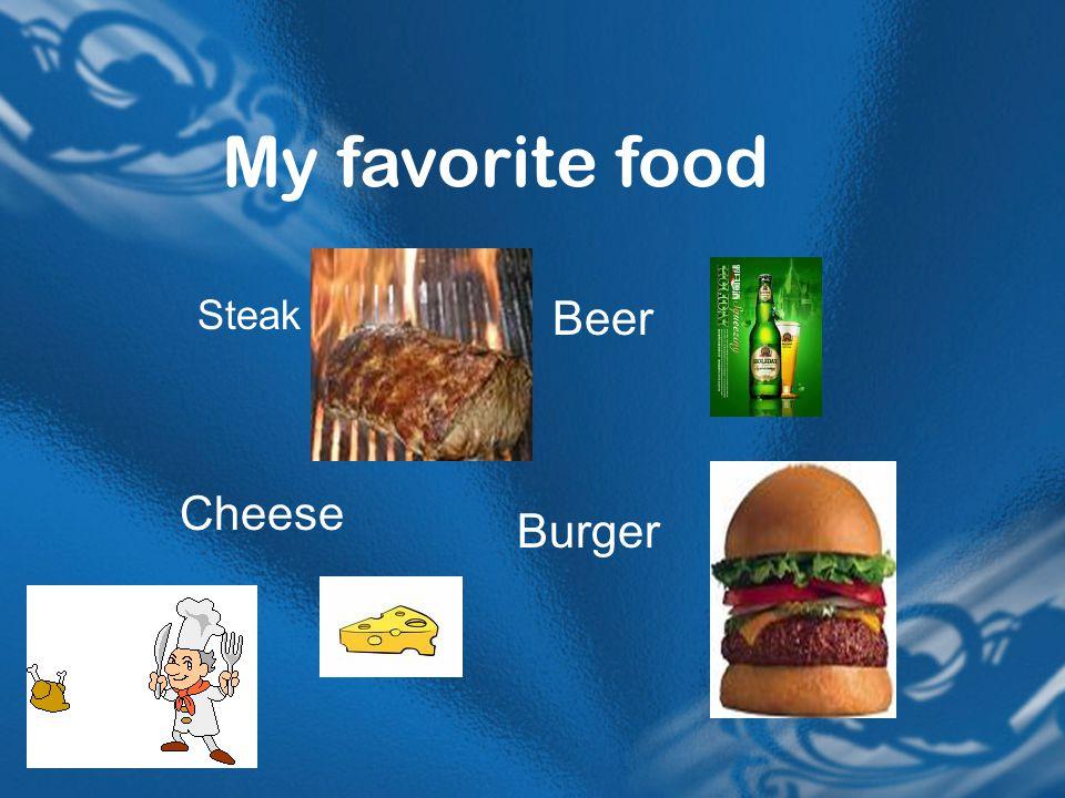 Hello! Everyone!!!  My favorite food Steak Beer Cheese Burger  - ppt