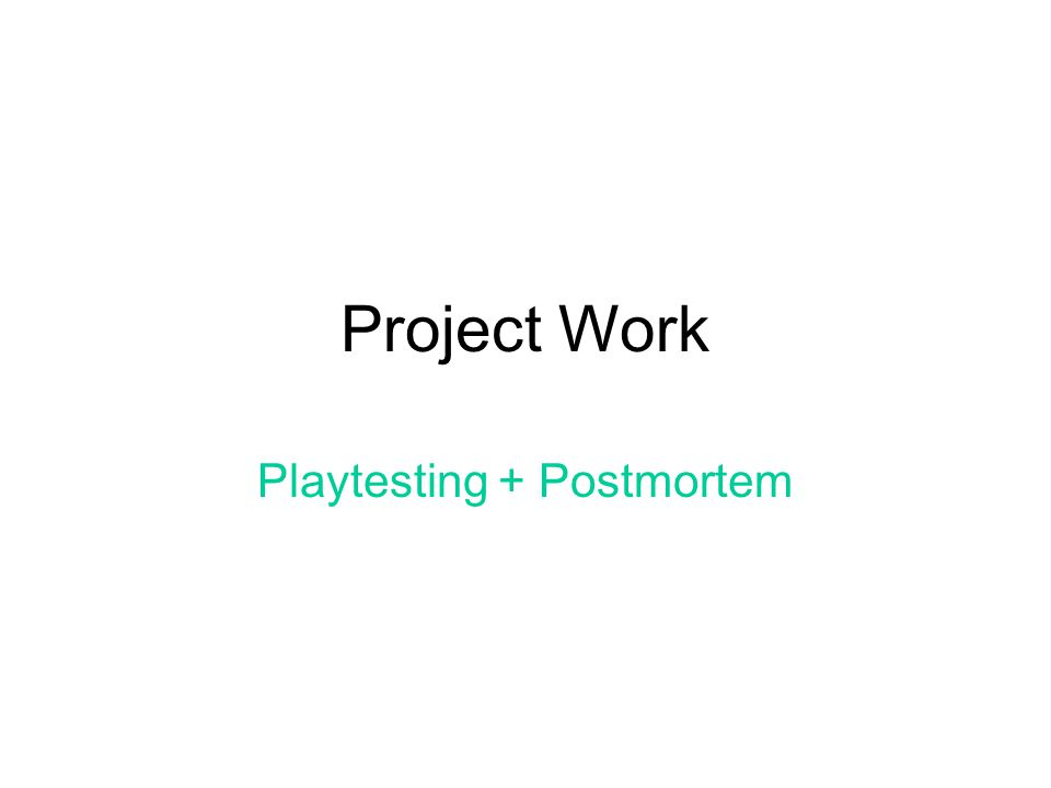 1 project work playtesting postmortem
