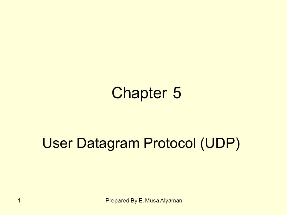 Prepared By E. Musa Alyaman1 User Datagram Protocol (UDP) Chapter 5