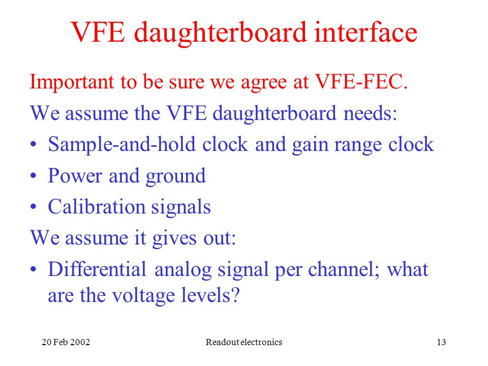 20 Feb 2002Readout electronics13 VFE daughterboard interface Important to be sure we agree at VFE-FEC.