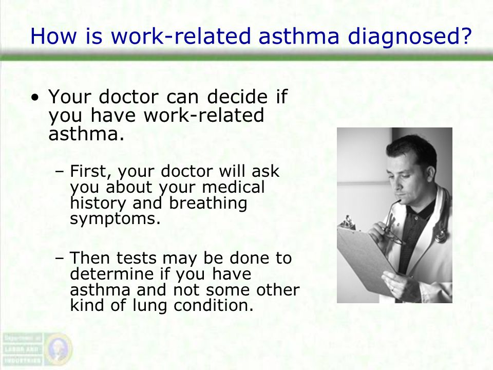 How is work-related asthma diagnosed. Your doctor can decide if you have work-related asthma.