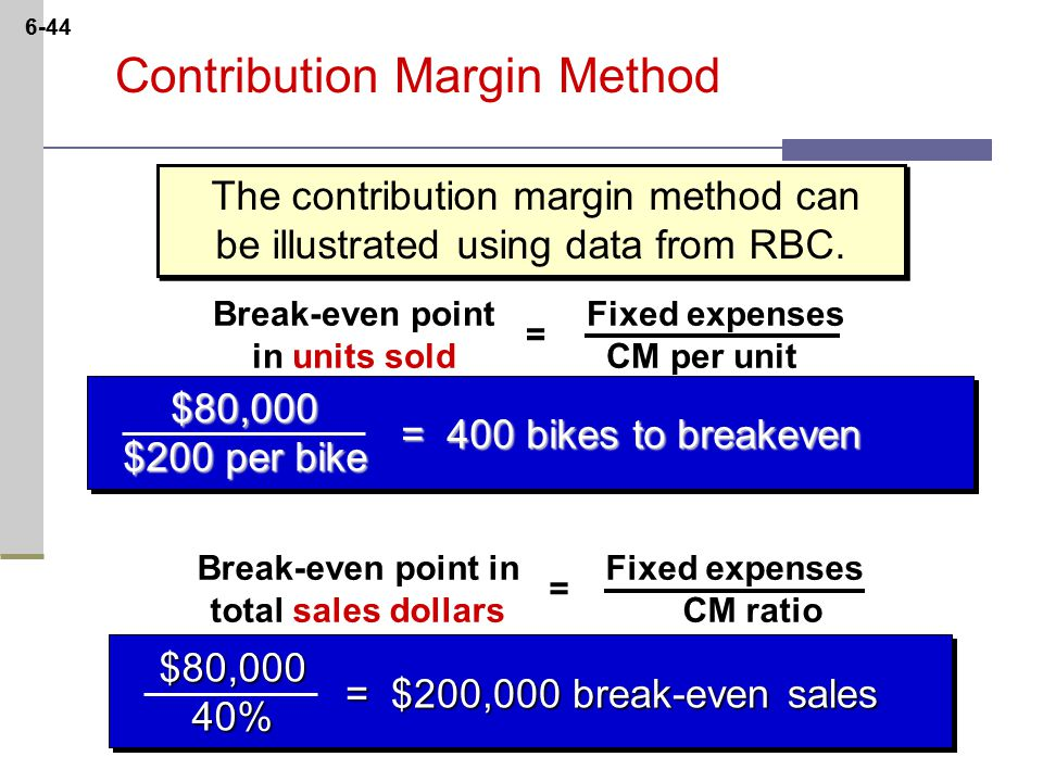 6-44 Contribution Margin Method The contribution margin method can be illustrated using data from RBC.