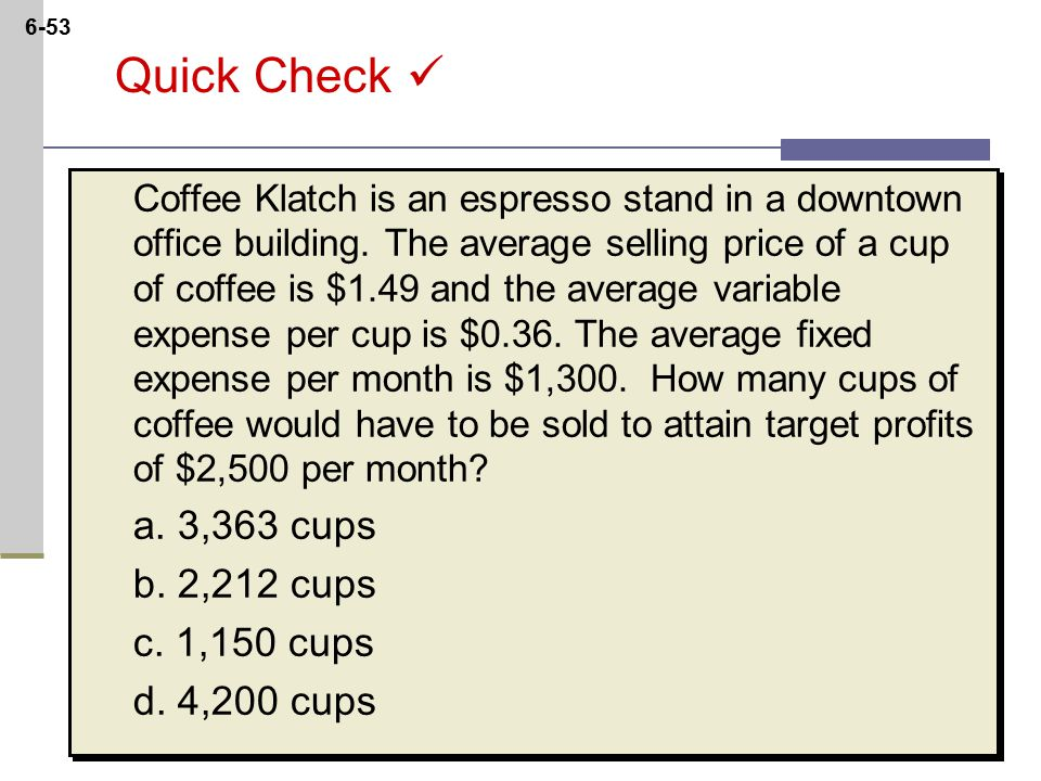 6-53 Quick Check Coffee Klatch is an espresso stand in a downtown office building.