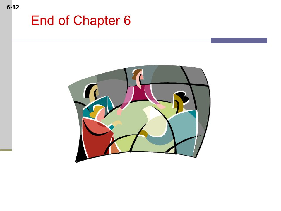 6-82 End of Chapter 6