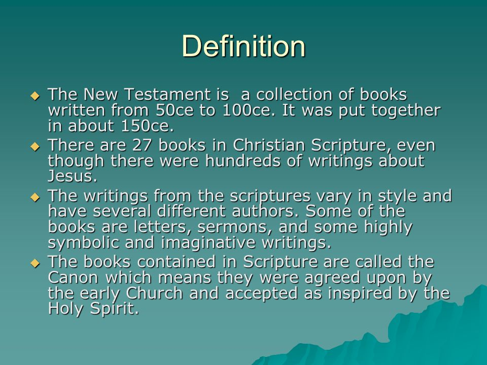 Definition  The New Testament is a collection of books written from 50ce to 100ce.