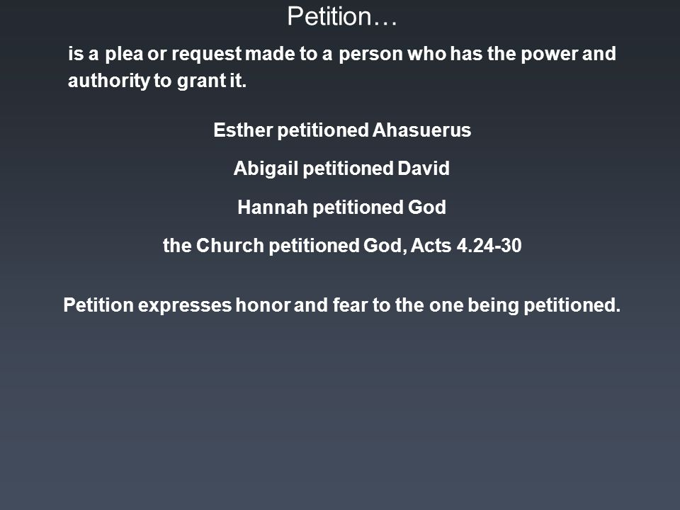 Petition… is a plea or request made to a person who has the power and authority to grant it.
