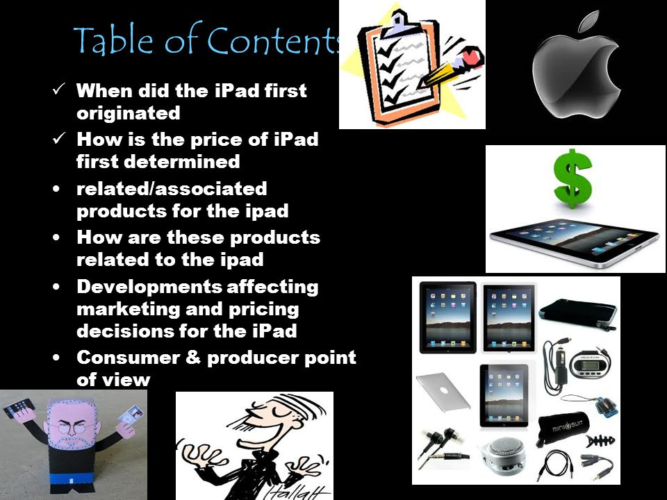 Table of Contents  When did the iPad first originated How is the price of iPad first determined related/associated products for the ipad How are these products related to the ipad Developments affecting marketing and pricing decisions for the iPad Consumer & producer point of view