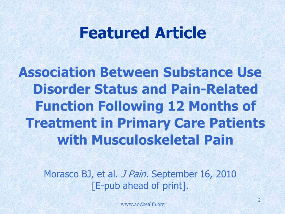 2 Featured Article Association Between Substance Use Disorder Status and Pain-Related Function Following 12 Months of Treatment in Primary Care Patients with Musculoskeletal Pain Morasco BJ, et al.