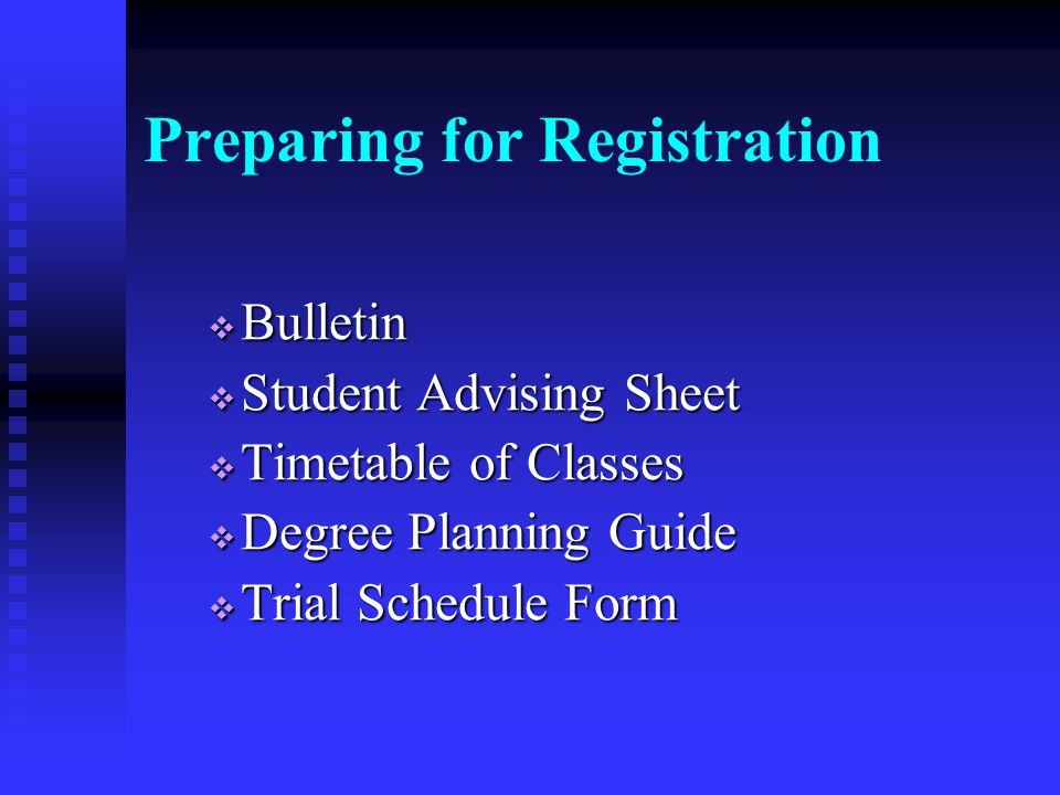 Preparing for Registration  Bulletin  Student Advising Sheet  Timetable of Classes  Degree Planning Guide  Trial Schedule Form