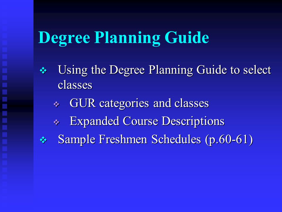 Degree Planning Guide  Using the Degree Planning Guide to select classes  GUR categories and classes  Expanded Course Descriptions  Sample Freshmen Schedules (p.60-61)
