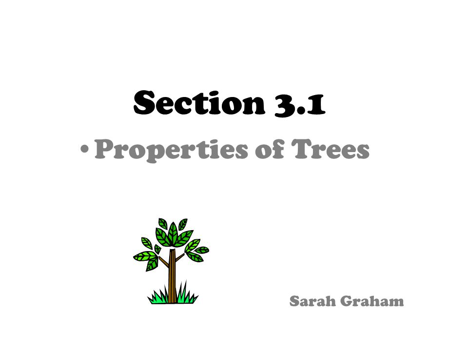 Section 3.1 Properties of Trees Sarah Graham