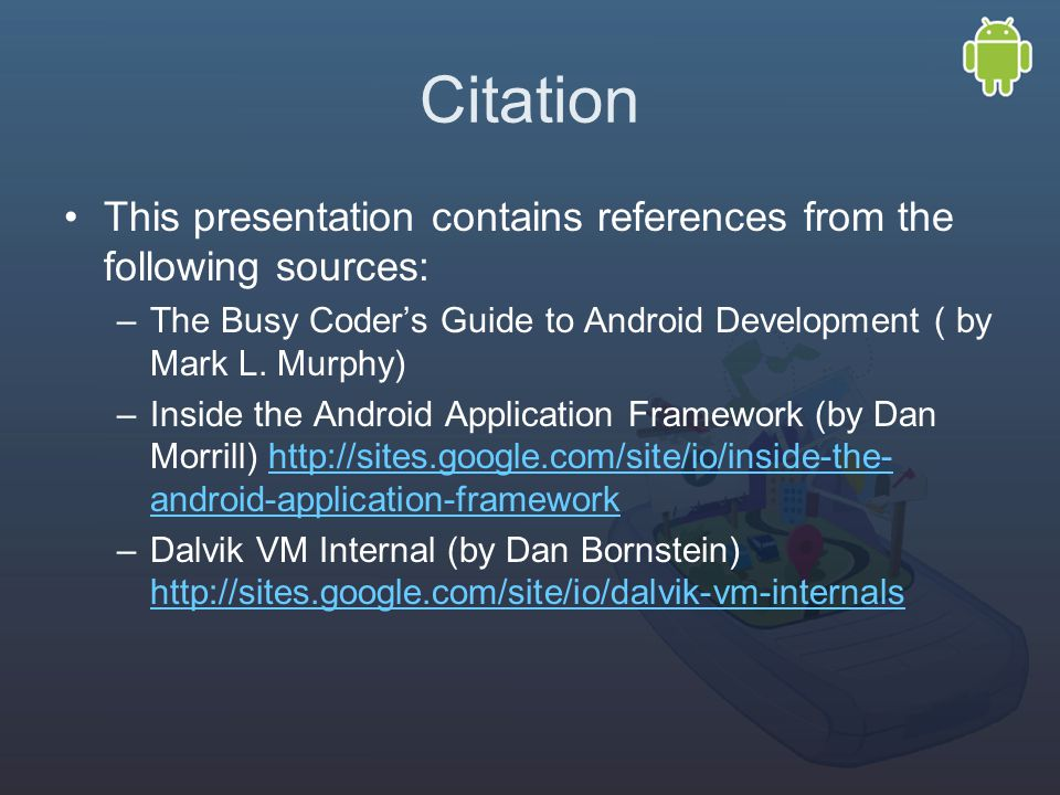 Citation This presentation contains references from the following sources: –The Busy Coder's Guide to Android Development ( by Mark L.