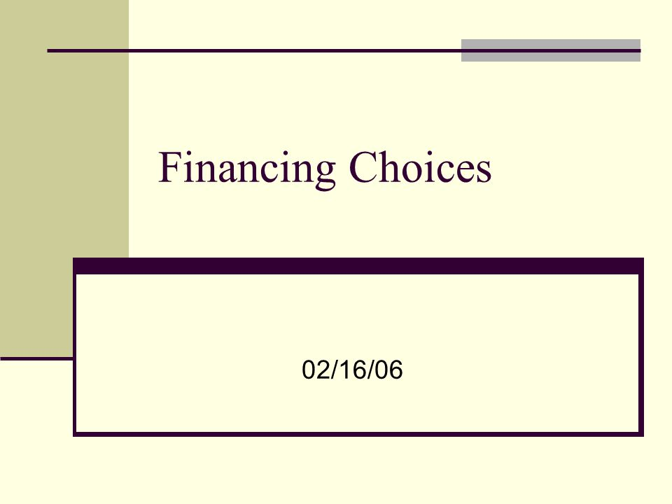 1 Financing Choices 02 16 06