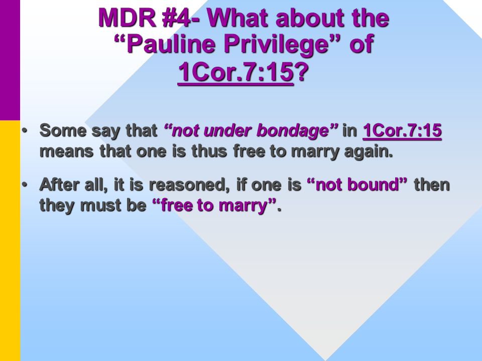 MDR #4- What about the Pauline Privilege of 1Cor.7:15.