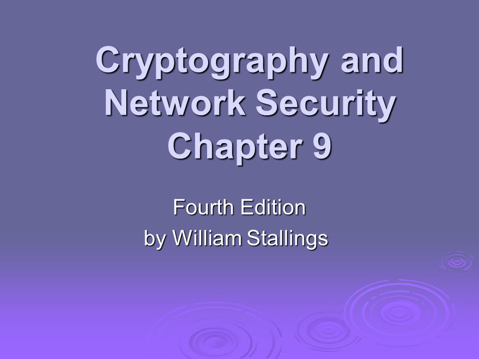 Cryptography and Network Security Chapter 9 Fourth Edition by William Stallings