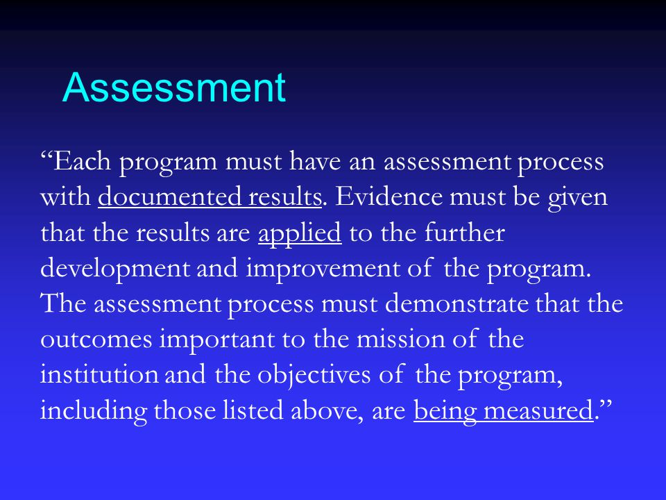 Assessment Each program must have an assessment process with documented results.