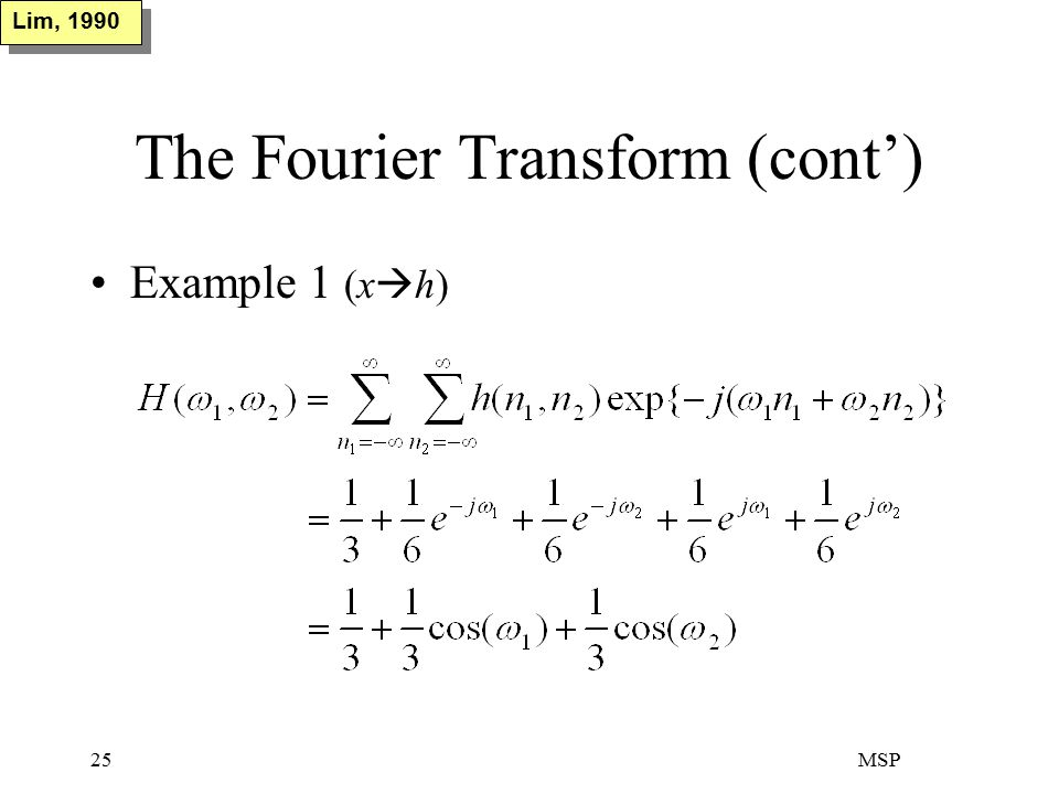 MSP25 The Fourier Transform (cont') Example 1 (x  h) Lim, 1990