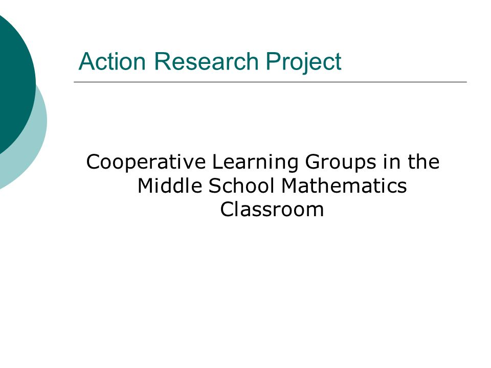 Action Research Project Cooperative Learning Groups in the Middle School Mathematics Classroom