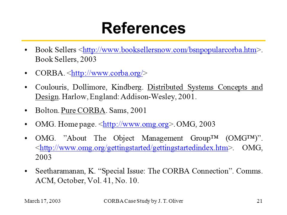 March 17, 2003CORBA Case Study by J. T. Oliver21 References Book Sellers.