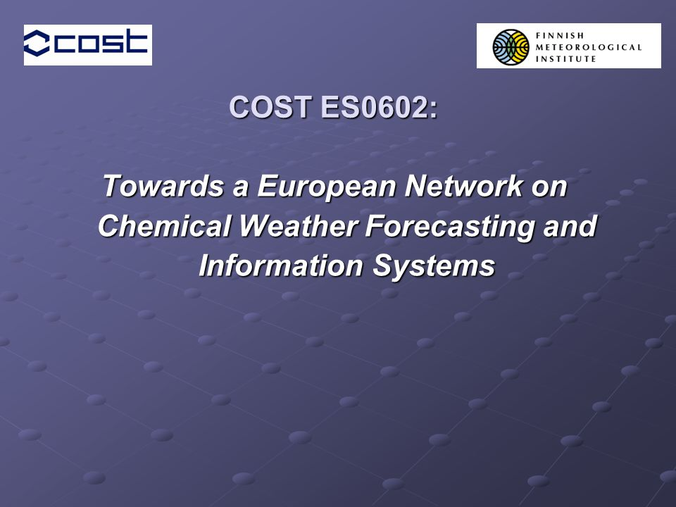 COST ES0602: Towards a European Network on Chemical Weather Forecasting and Information Systems