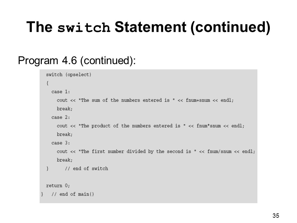 35 The switch Statement (continued) Program 4.6 (continued):