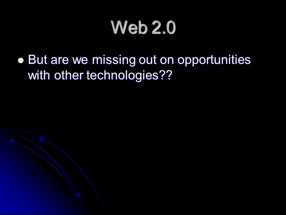 But are we missing out on opportunities with other technologies .