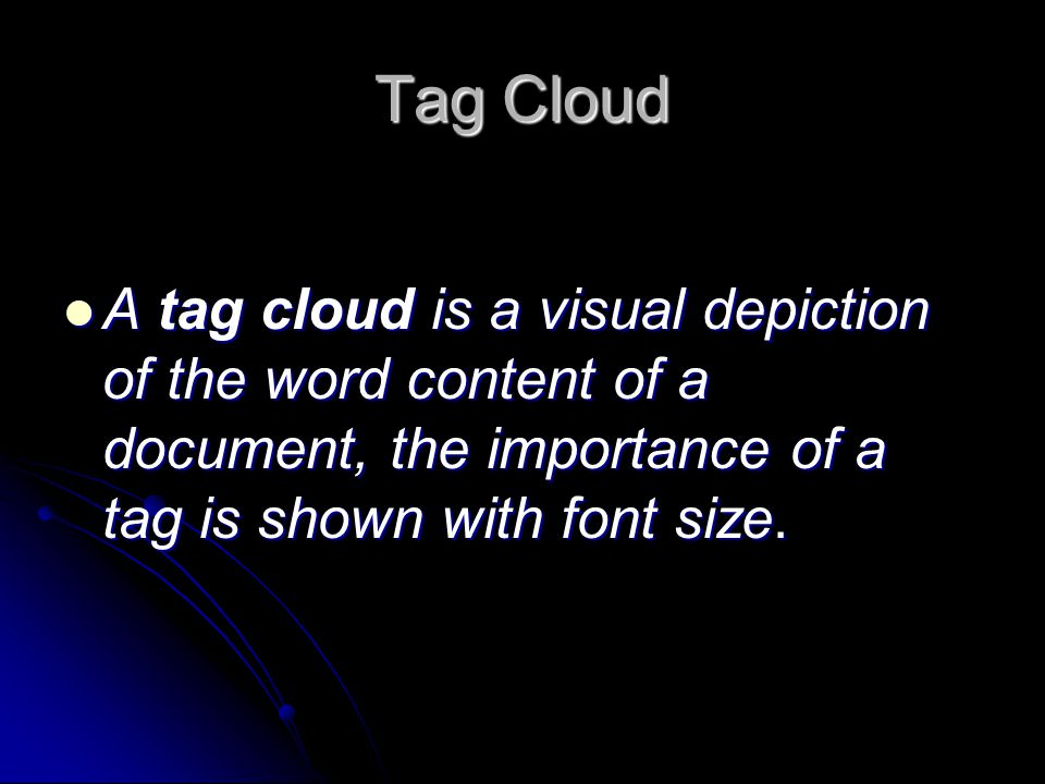 Tag Cloud A tag cloud is a visual depiction of the word content of a document, the importance of a tag is shown with font size.