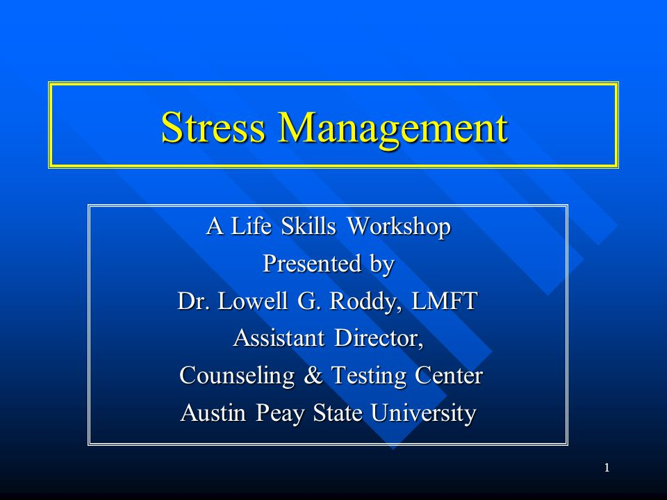 1 Stress Management A Life Skills Workshop Presented by Dr.