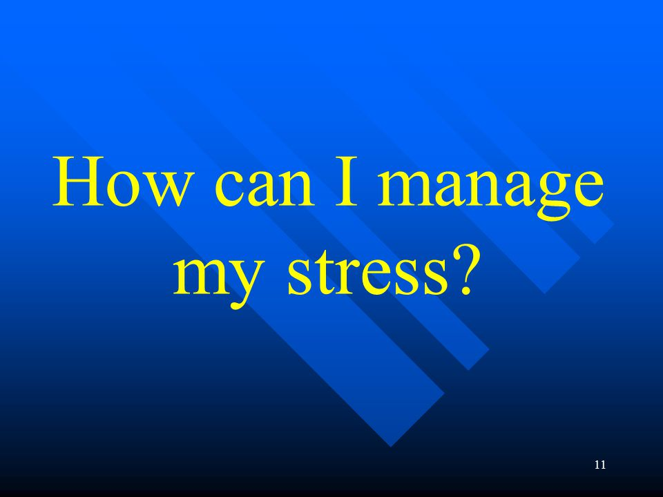 11 How can I manage my stress